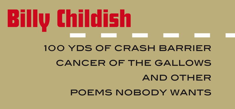Billy Childish — 100 Yds of Crash Barrier Cancer of the Gallows and Other Poems Nobody Wants — Tangerine Press